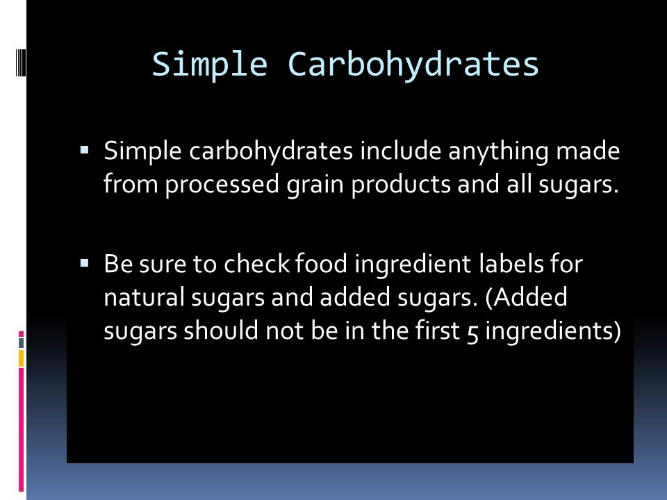 Simple Carbohydrates Simple carbohydrates include anything made from processed grain products and all sugars.