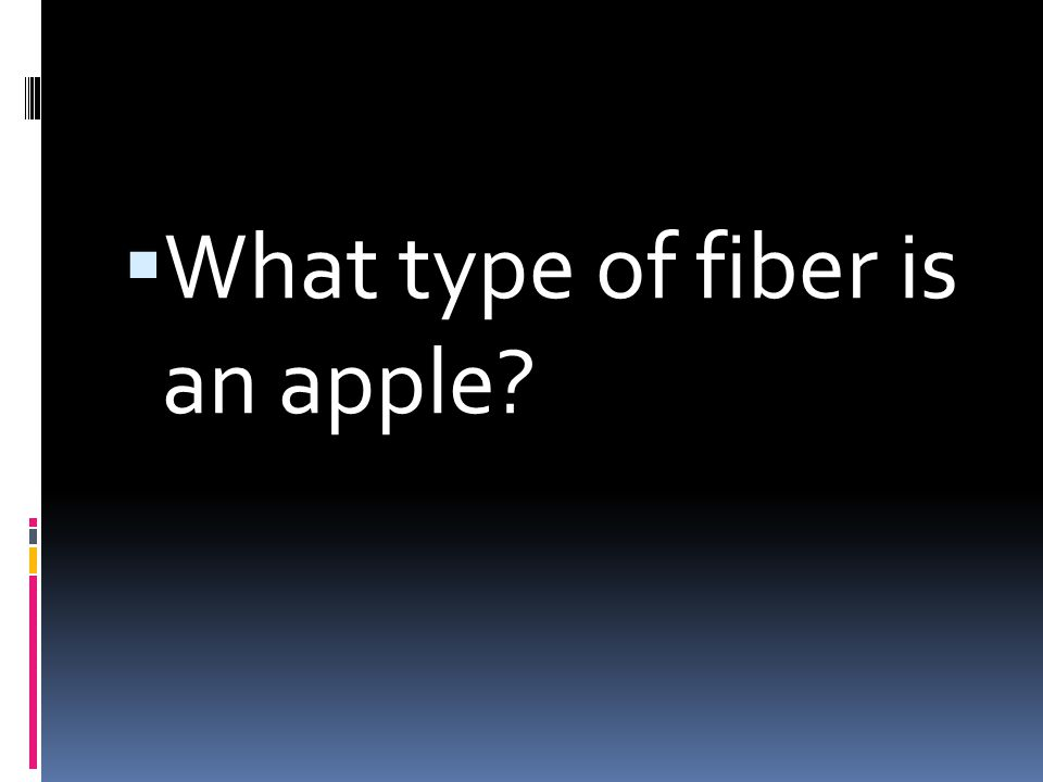 What type of fiber is an apple