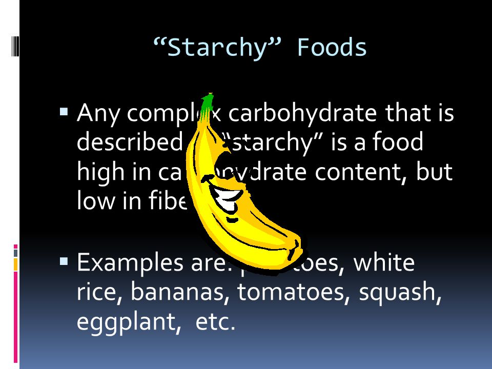 Starchy Foods Any complex carbohydrate that is described as starchy is a food high in carbohydrate content, but low in fiber.