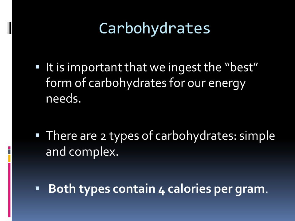Carbohydrates It is important that we ingest the best form of carbohydrates for our energy needs.