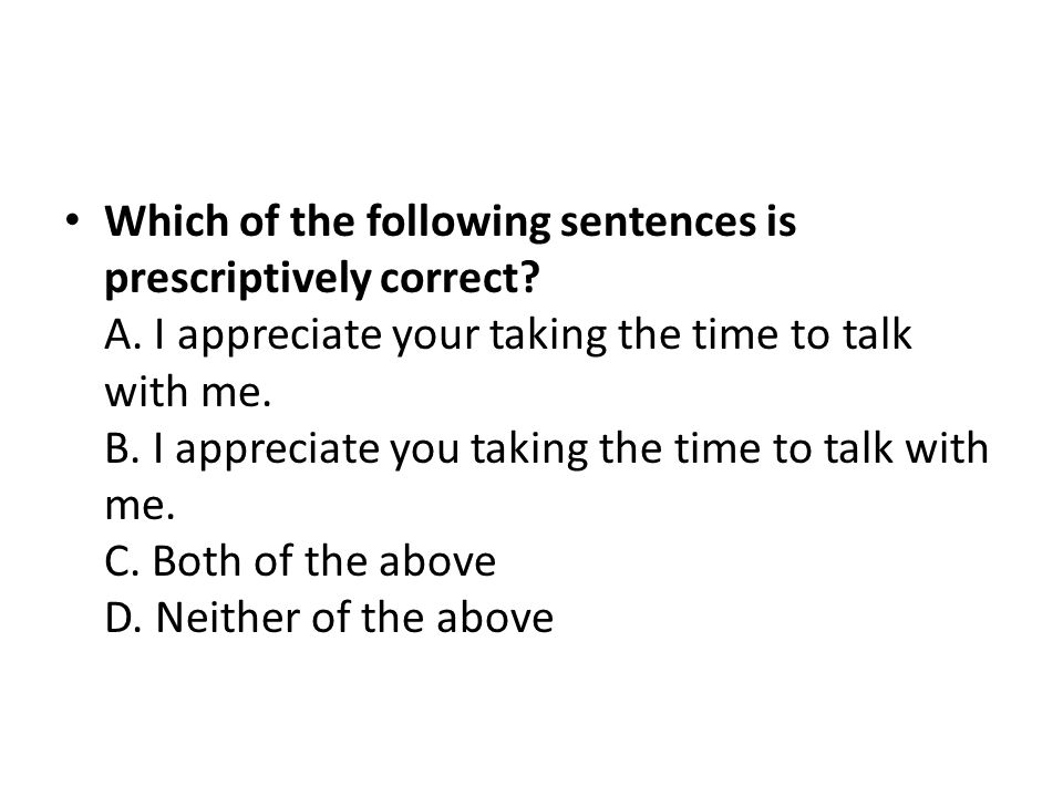 Which of the following sentences is prescriptively correct. A