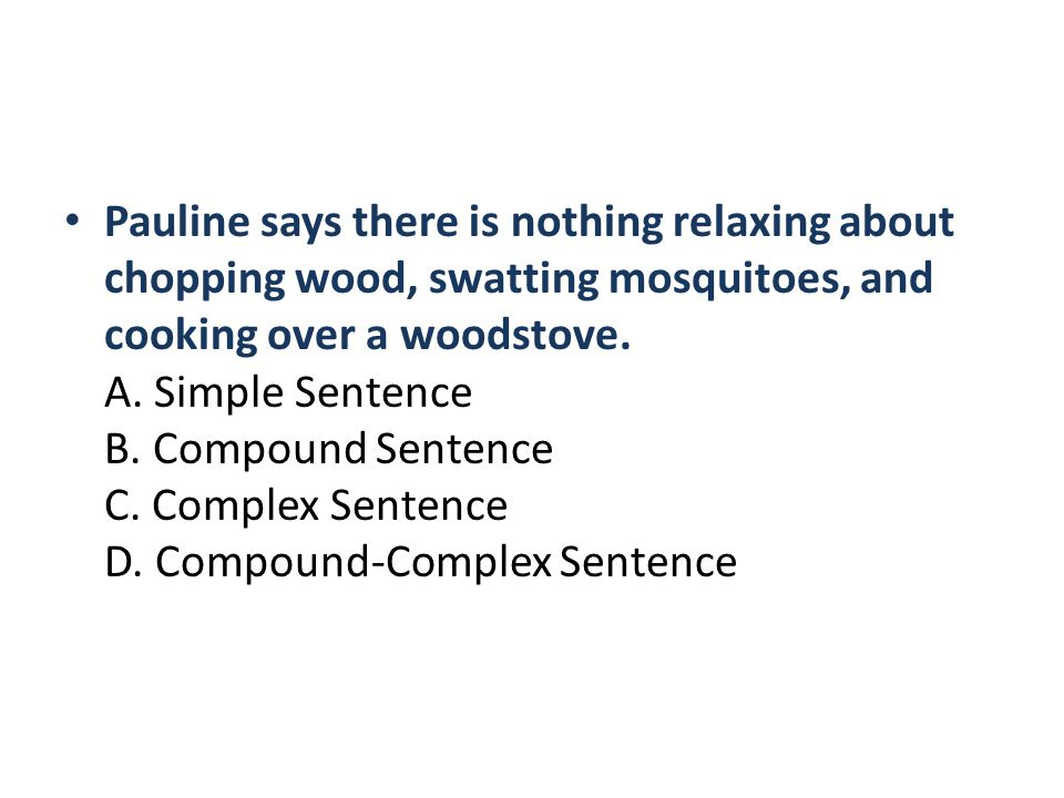 Pauline says there is nothing relaxing about chopping wood, swatting mosquitoes, and cooking over a woodstove.