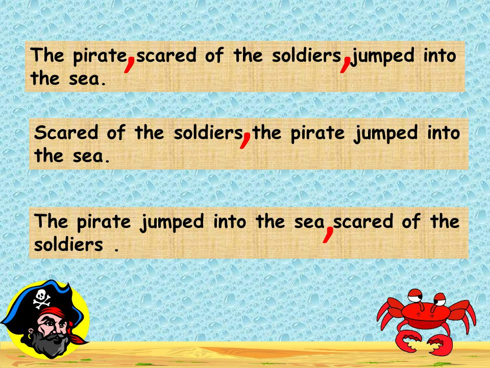 , , , , The pirate scared of the soldiers jumped into the sea.