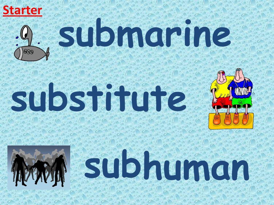 sub marine sub stitute sub human Starter