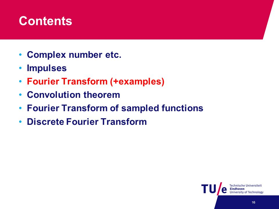 Contents Complex number etc. Impulses Fourier Transform (+examples)