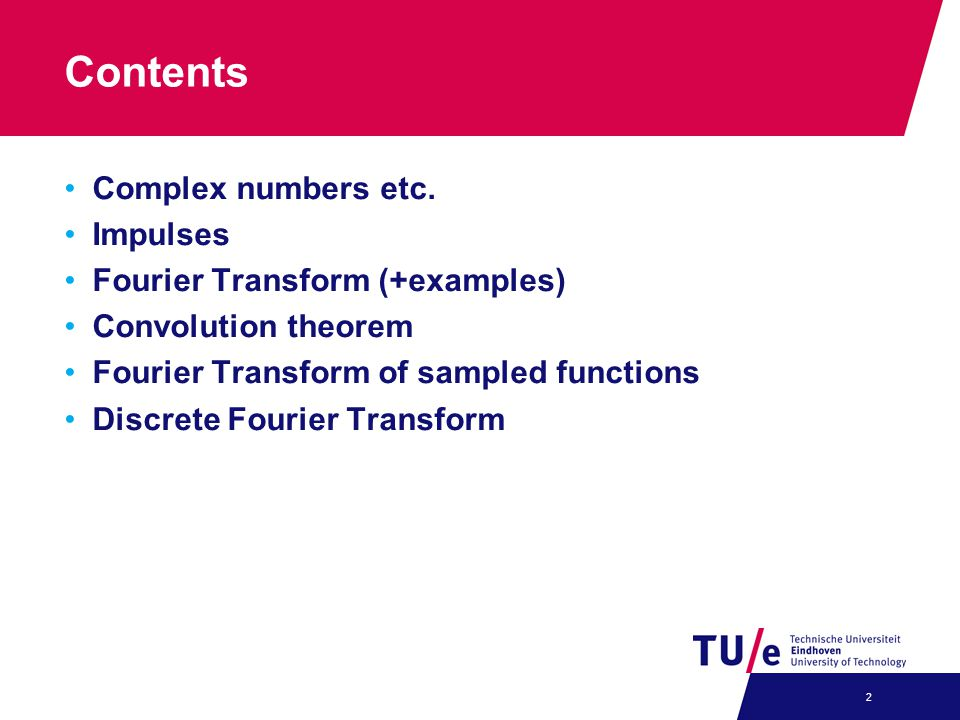 Contents Complex numbers etc. Impulses Fourier Transform (+examples)