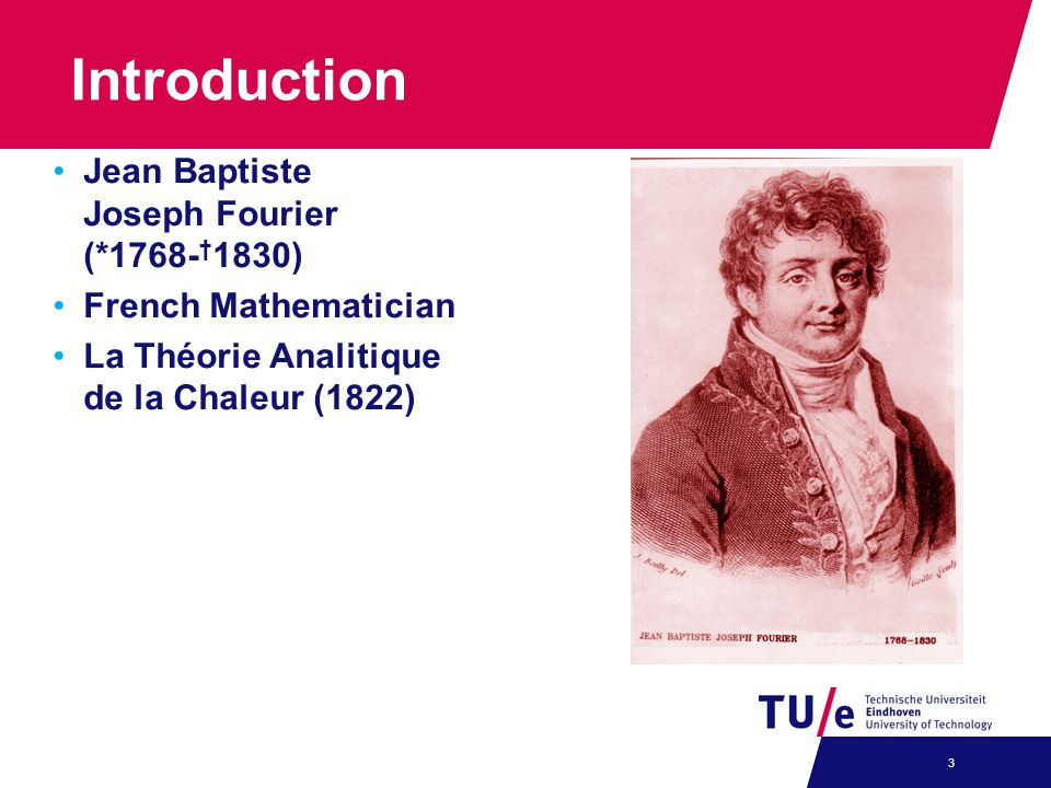 Introduction Jean Baptiste Joseph Fourier (*1768-†1830)