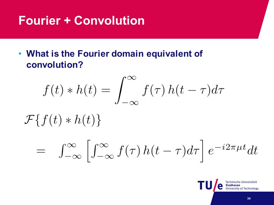 Fourier + Convolution What is the Fourier domain equivalent of convolution