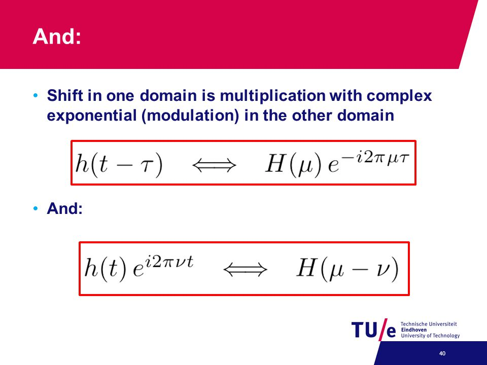 And: Shift in one domain is multiplication with complex exponential (modulation) in the other domain.