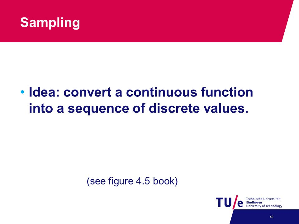 Sampling Idea: convert a continuous function into a sequence of discrete values.