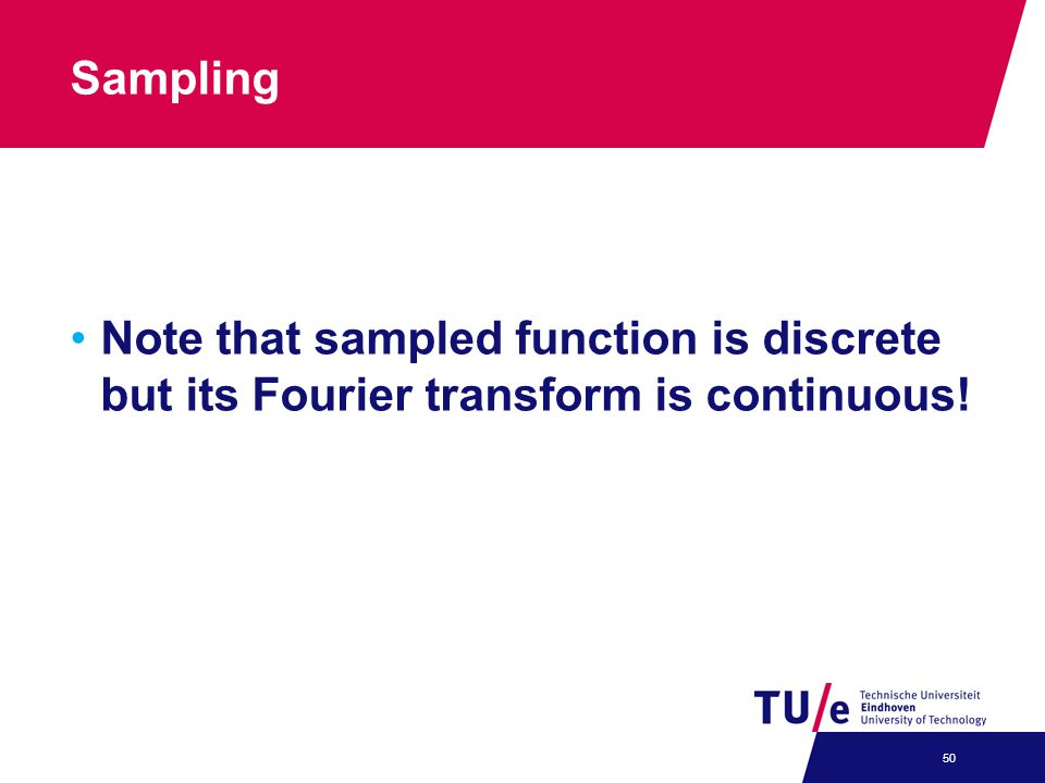 Sampling Note that sampled function is discrete but its Fourier transform is continuous!