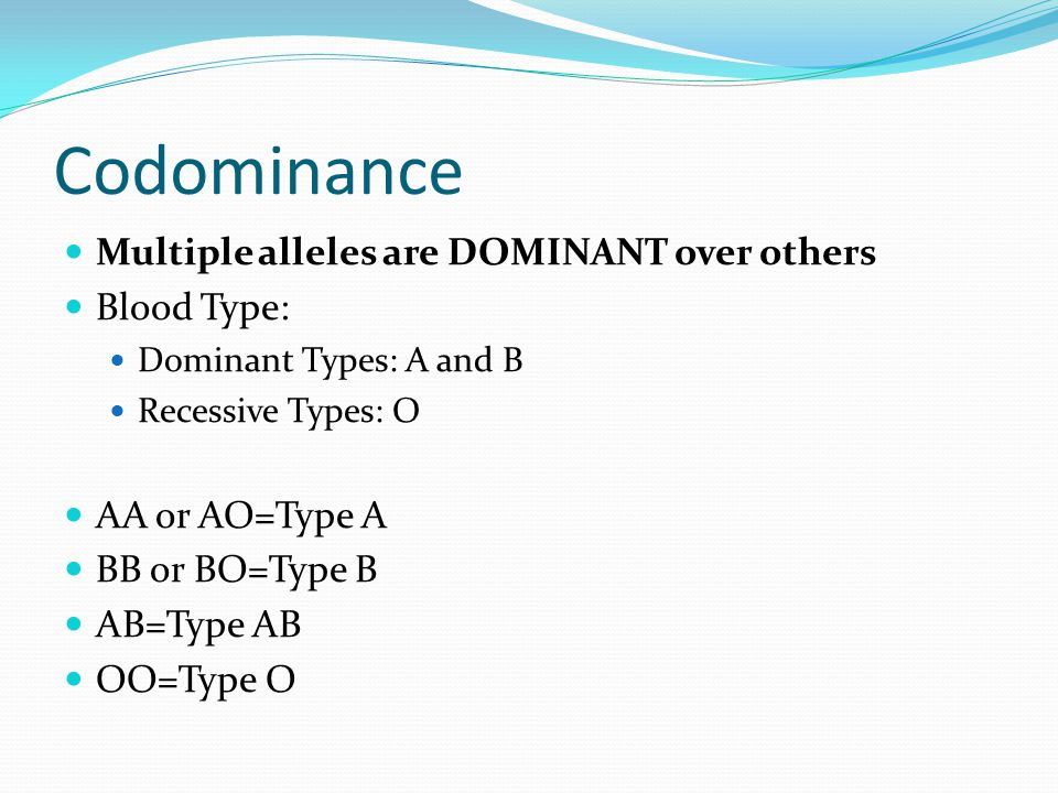Codominance Multiple alleles are DOMINANT over others Blood Type: