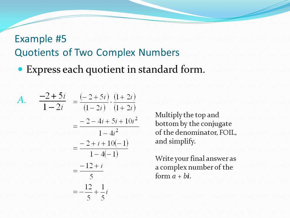 writing complex numbers in standard form Complex number is very important chapter of algebra, mathematics complex is written in a + b i format as standard where a & b are reals and i is called.