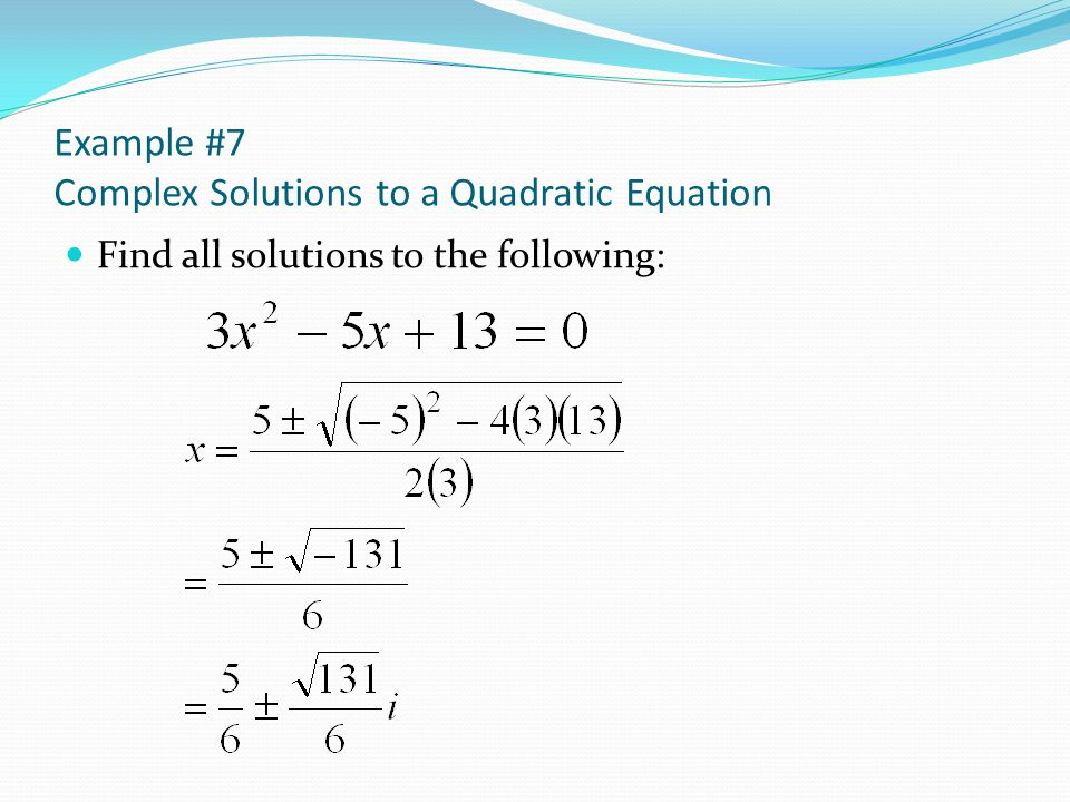 Example #7 Complex Solutions to a Quadratic Equation