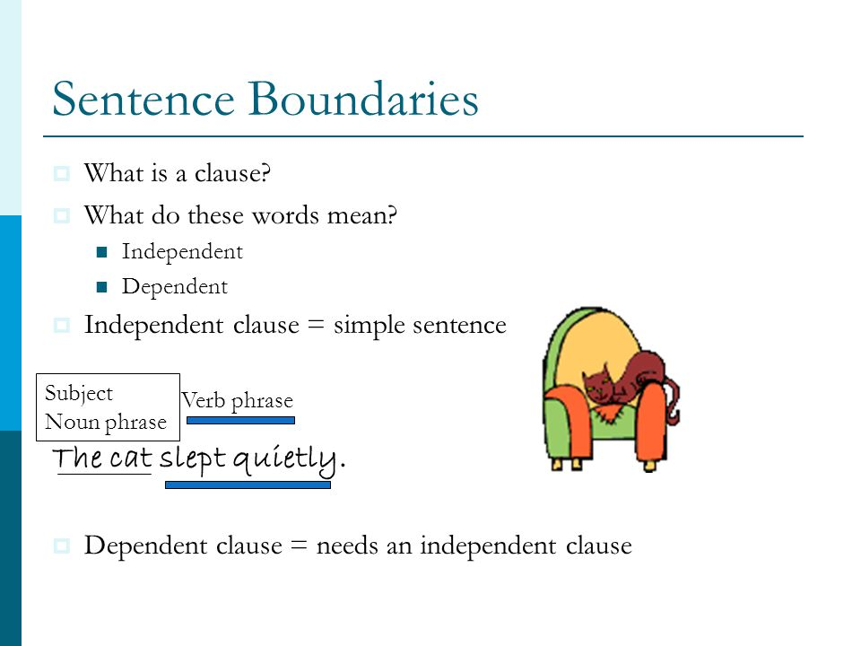 Sentence Boundaries The cat slept quietly. What is a clause
