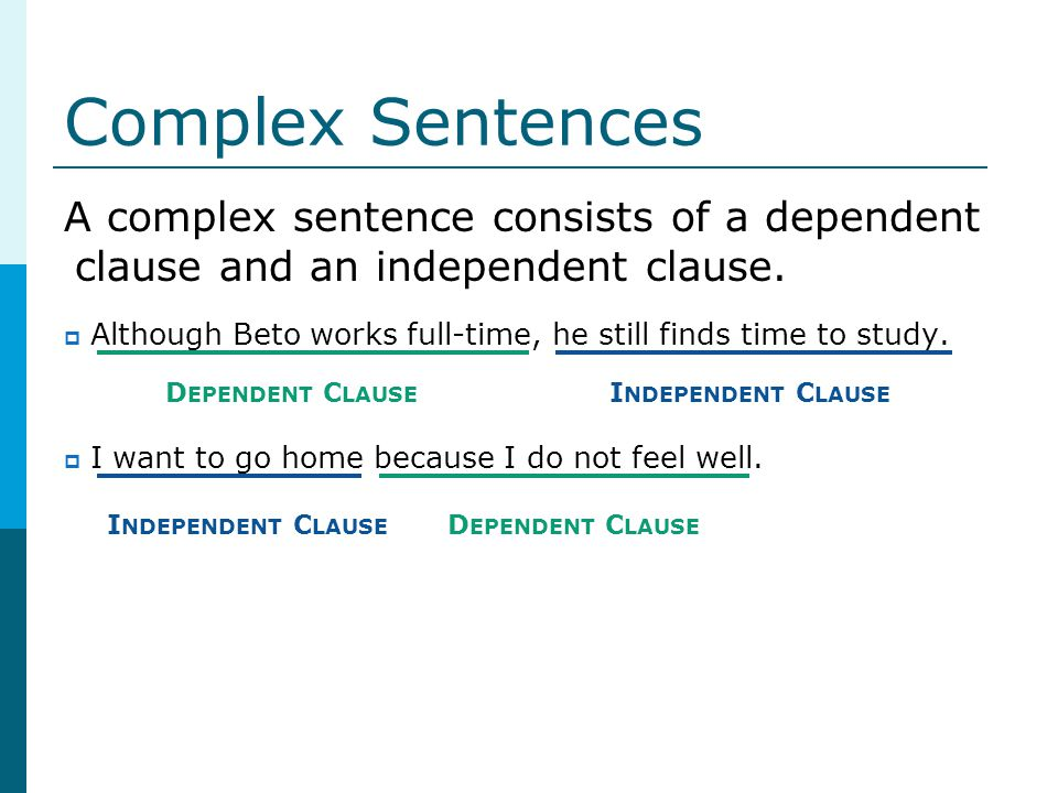Complex Sentences A complex sentence consists of a dependent clause and an independent clause.