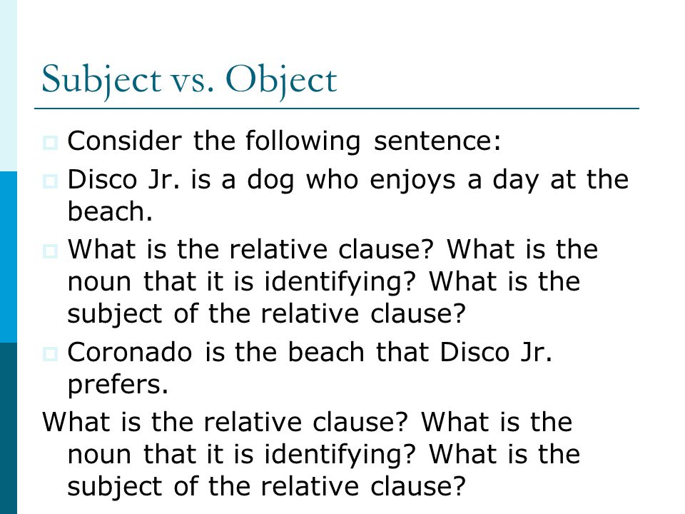 Subject vs. Object Consider the following sentence: