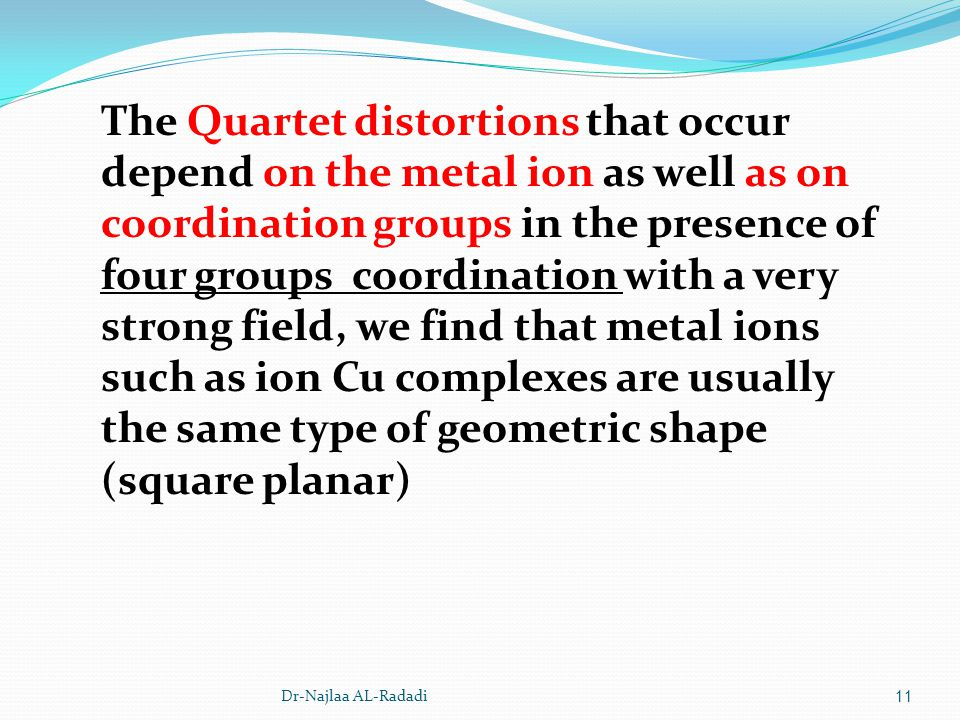 The Quartet distortions that occur depend on the metal ion as well as on coordination groups in the presence of four groups coordination with a very strong field, we find that metal ions such as ion Cu complexes are usually the same type of geometric shape (square planar)