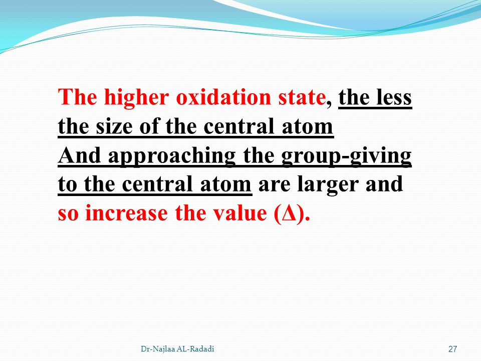 The higher oxidation state, the less the size of the central atom And approaching the group-giving to the central atom are larger and so increase the value (Δ).