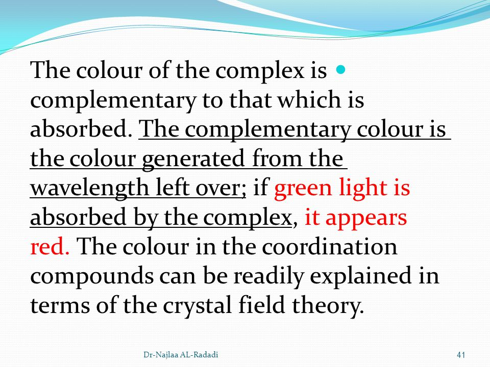 The colour of the complex is complementary to that which is absorbed