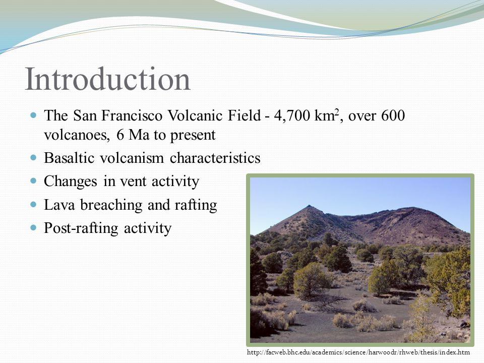 Introduction The San Francisco Volcanic Field - 4,700 km2, over 600 volcanoes, 6 Ma to present. Basaltic volcanism characteristics.