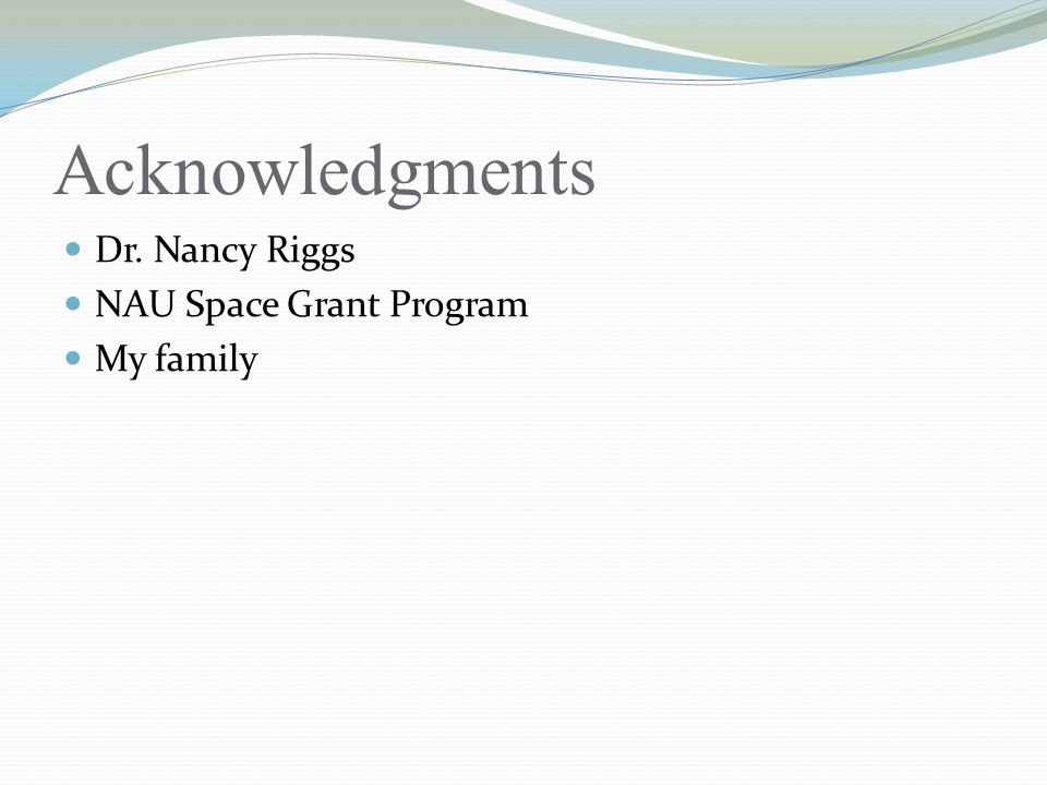 Acknowledgments Dr. Nancy Riggs NAU Space Grant Program My family