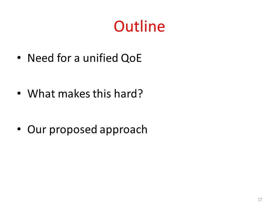 Outline Need for a unified QoE What makes this hard