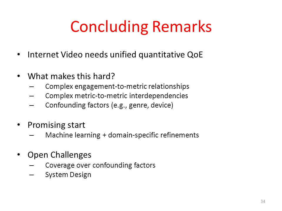 Concluding Remarks Internet Video needs unified quantitative QoE