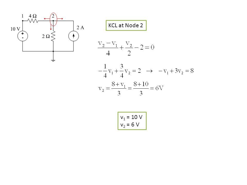 KCL at Node 2 v1 = 10 V v2 = 6 V