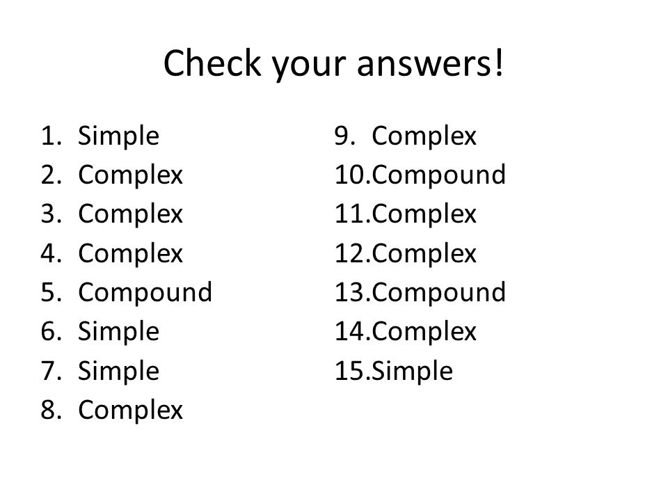 Check your answers! Simple Complex Compound