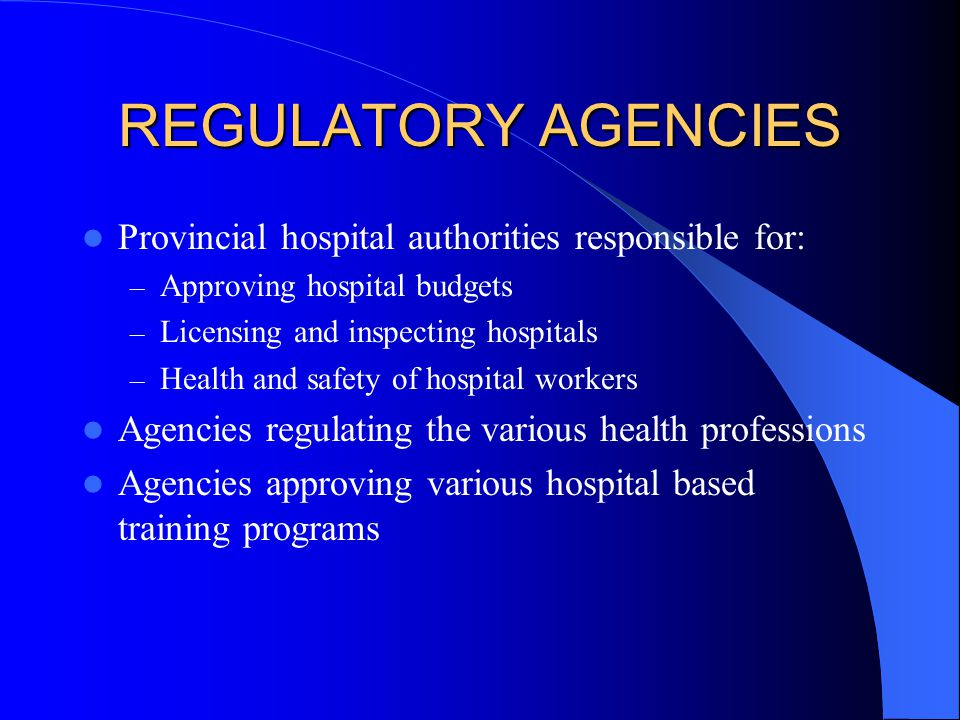 REGULATORY AGENCIES Provincial hospital authorities responsible for: