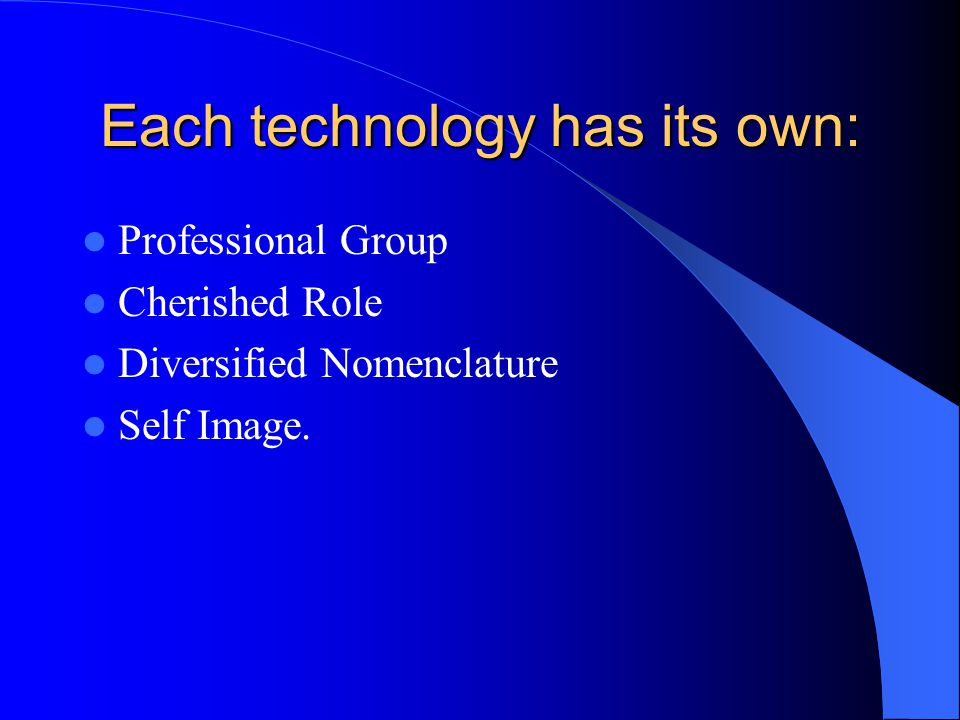 Each technology has its own: