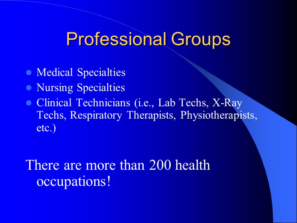 Professional Groups There are more than 200 health occupations!