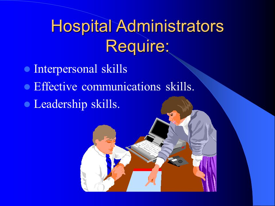 Hospital Administrators Require: