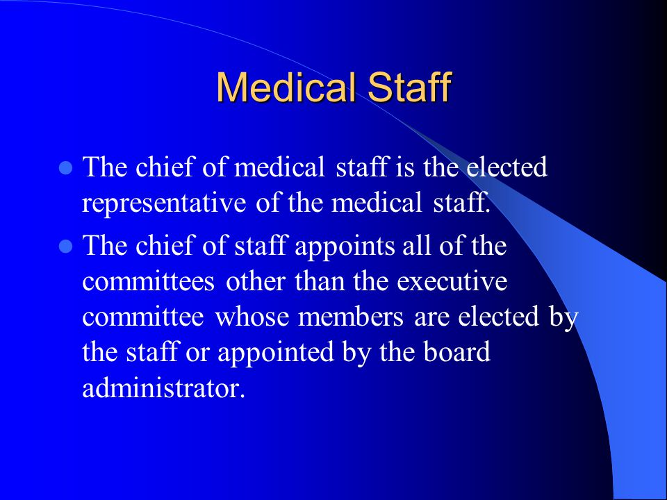 Medical Staff The chief of medical staff is the elected representative of the medical staff.
