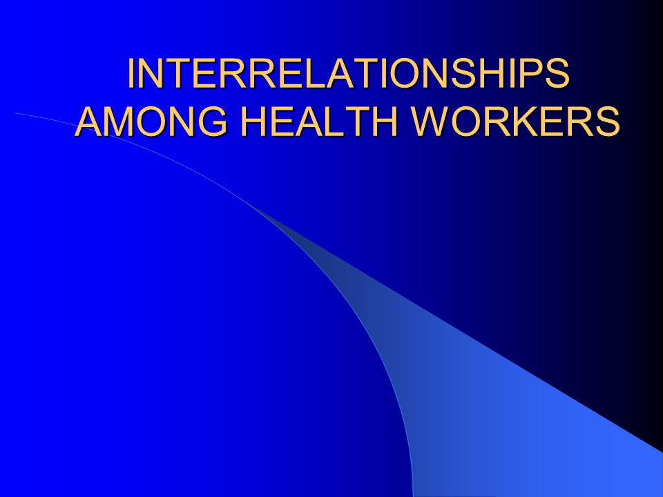 INTERRELATIONSHIPS AMONG HEALTH WORKERS