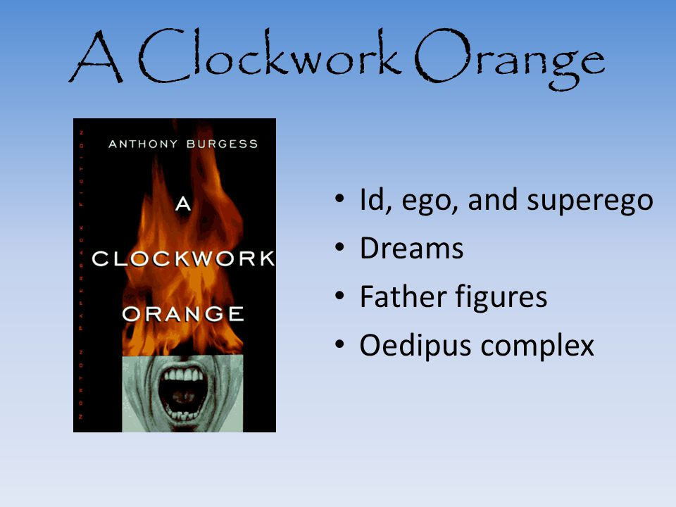 A Clockwork Orange Id, ego, and superego Dreams Father figures