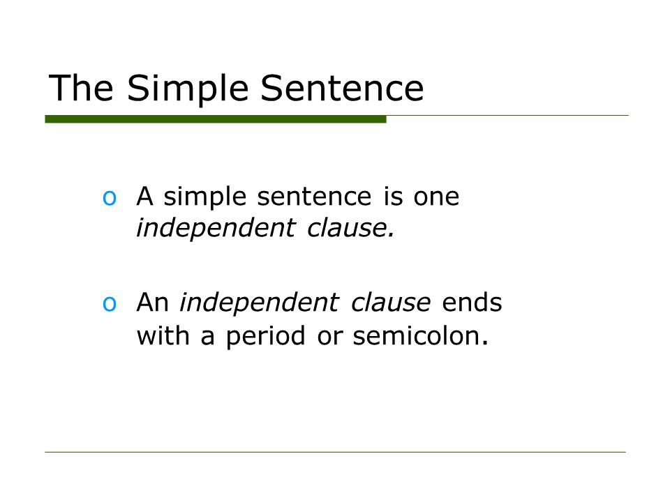 The Simple Sentence A simple sentence is one independent clause.