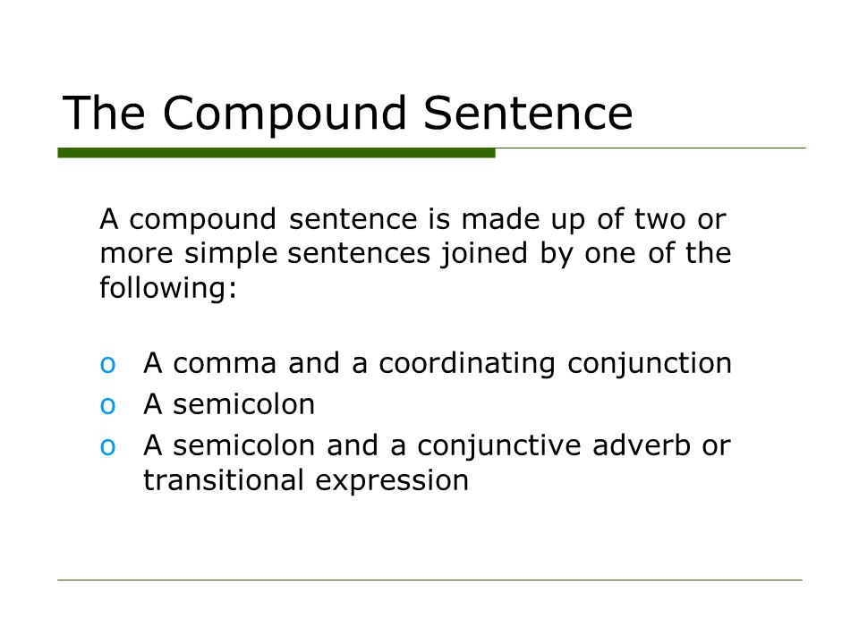 The Compound Sentence A compound sentence is made up of two or