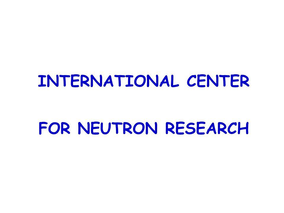 INTERNATIONAL CENTER FOR NEUTRON RESEARCH
