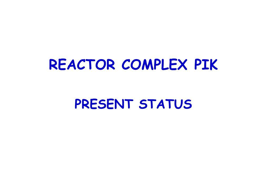 REACTOR COMPLEX PIK PRESENT STATUS Reactor WWR-M