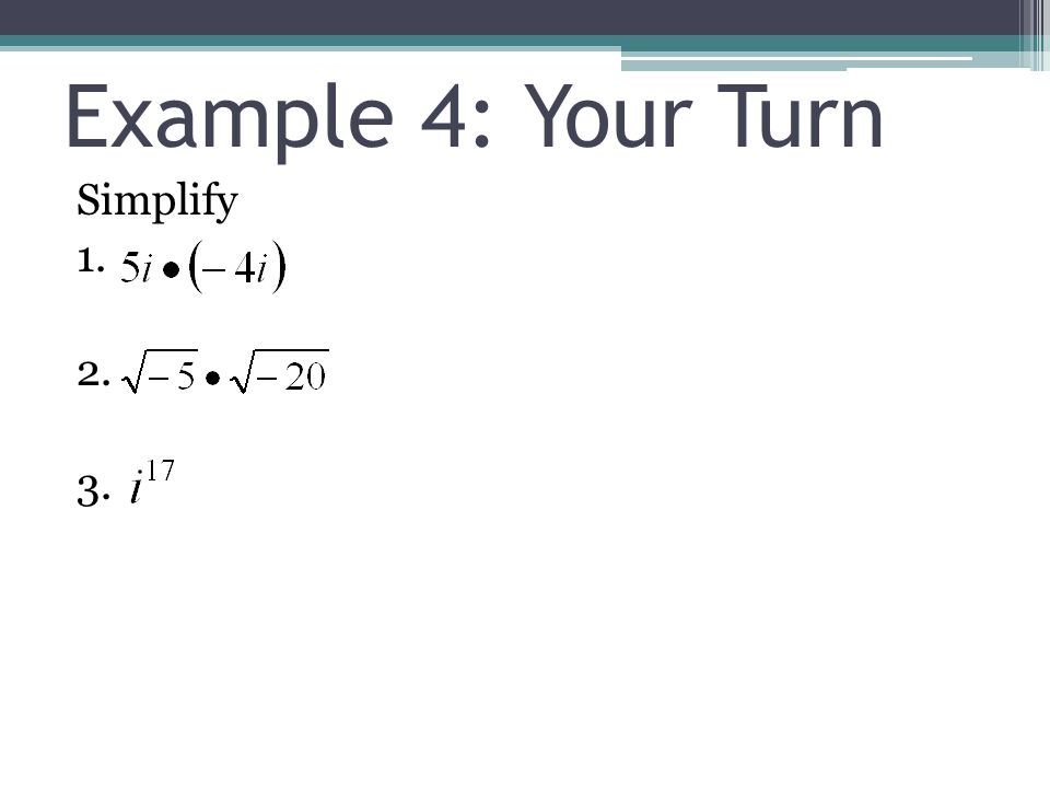 Example 4: Your Turn Simplify 1. 2. 3.