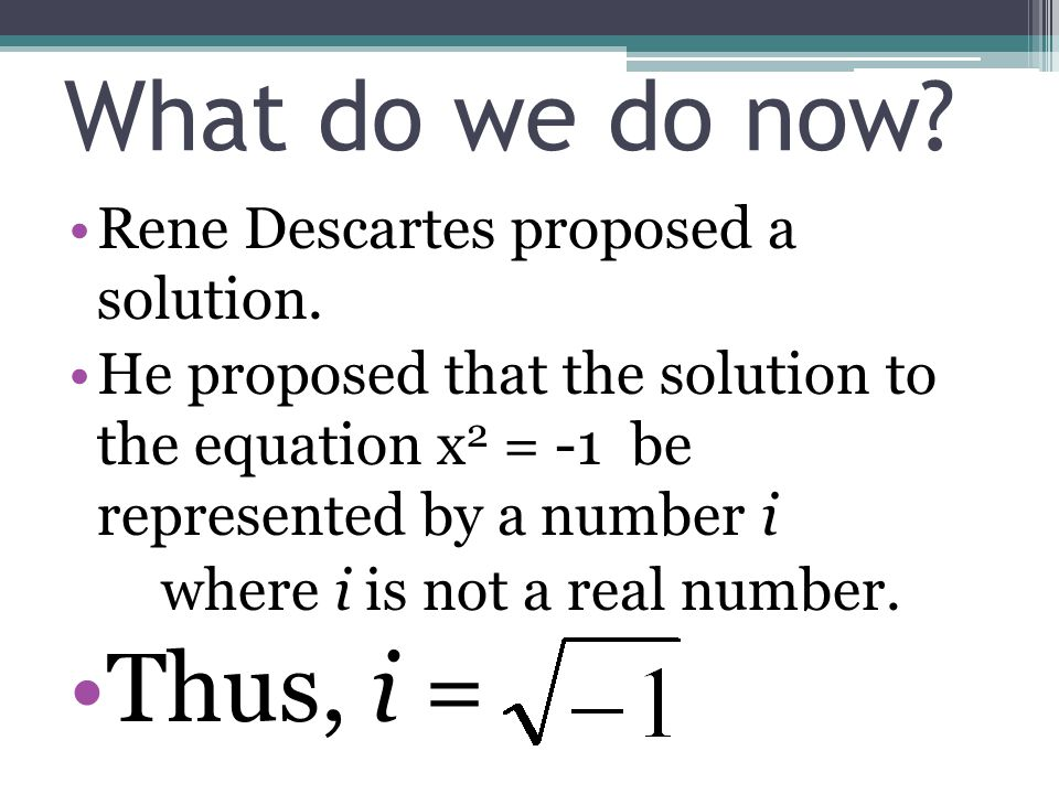 What do we do now Thus, i = Rene Descartes proposed a solution.