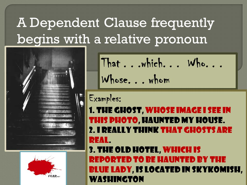 A Dependent Clause frequently begins with a relative pronoun