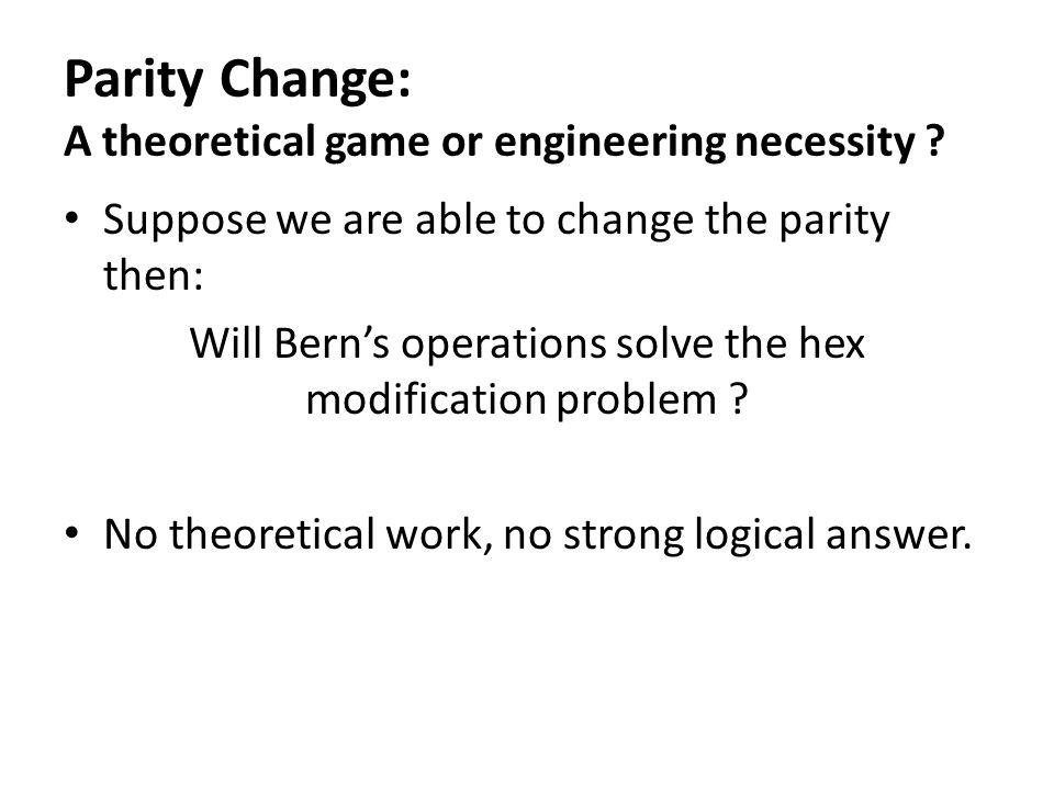 Parity Change: A theoretical game or engineering necessity