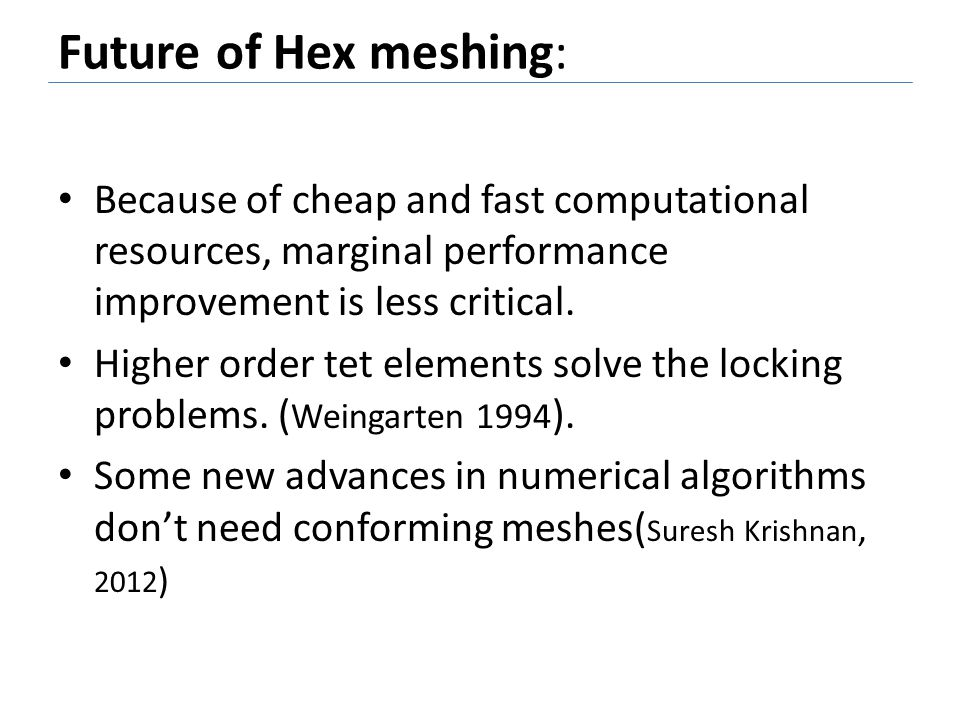 Future of Hex meshing: Because of cheap and fast computational resources, marginal performance improvement is less critical.