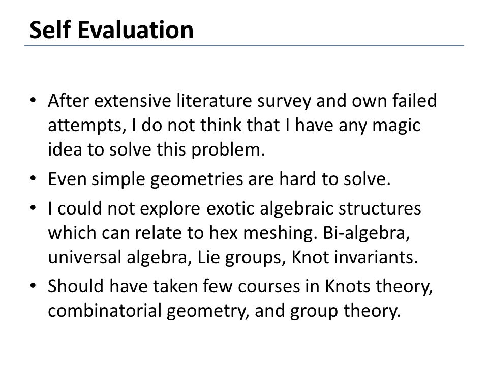 Self Evaluation After extensive literature survey and own failed attempts, I do not think that I have any magic idea to solve this problem.