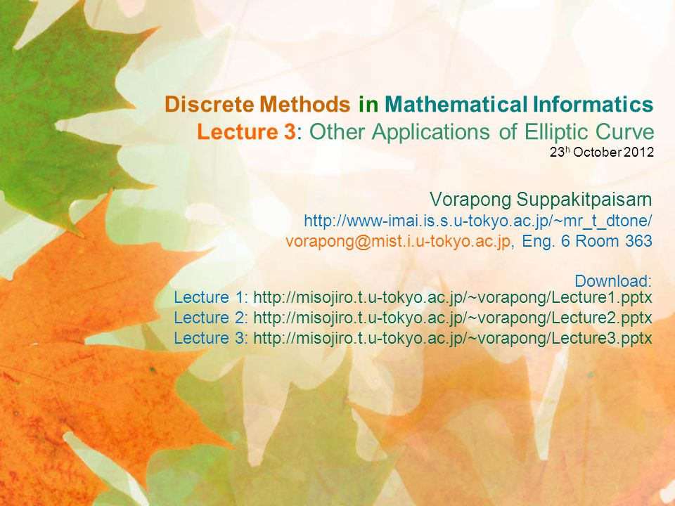 Discrete Methods in Mathematical Informatics Lecture 3: Other Applications of Elliptic Curve 23h October 2012