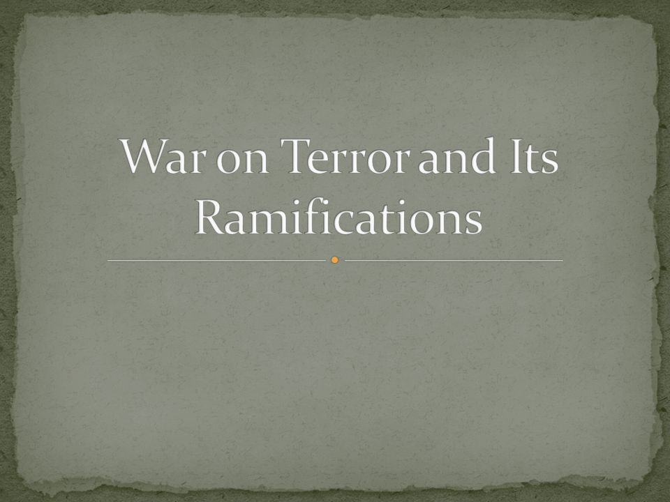 War on Terror and Its Ramifications
