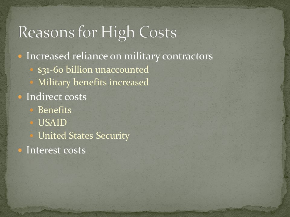 Reasons for High Costs Increased reliance on military contractors